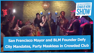 San Francisco Mayor and BLM Founder Defy City Mandates, Party Maskless in Crowded Club