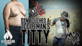 Dan Touched a 300lb Man's Titty | Til Death Podcast | CLIP