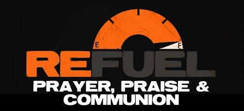 Refuel Prayer, Praise & Communion - 6/6/21