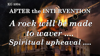 A ROCK WILL BE MADE TO WAVER .... SPIRITUAL UPHEAVAL ....