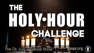 08 Apr 21, The Dr. Luis Sandoval Show: The Holy Hour Challenge