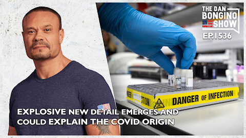 Ep. 1536 An Explosive New Detail Emerges Which Could Explain the COVID Origin - The Dan Bongino Show