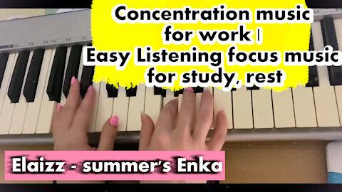 Elaizz - summer's Enka   Concentration music for work   Easy Listening focus music for study, rest