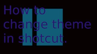How you change the theme in shotcut.