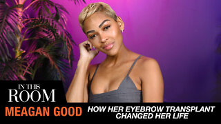 Meagan Good Explains How Her Eyebrow Transplant Changed Her Life   In This Room