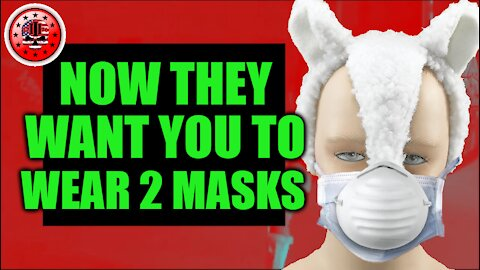 Now They Want You to Wear Two Masks