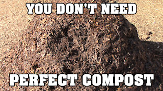 You don't NEED perfect compost!