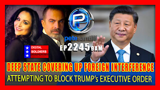 EP 2245-9AM Deep State Covering Up Foreign Interference Into 2020 Election