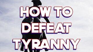 How To Defeat Tyranny