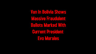 Van In Bolivia Shows Massive Fraudulent Ballots Marked With Current President Evo Morales