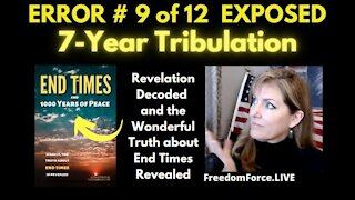 END TIMES DECEPTION ERROR # 9 OF 12 EXPOSED! 7-YEAR TRIBULATION 5-19-21