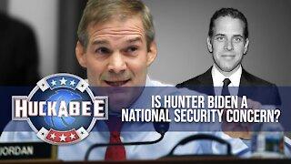 Is Hunter Biden A NATIONAL SECURITY Concern?   Rep Jim Jordan   Huckabee