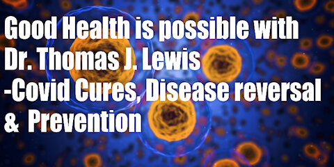 Good Health is Possible with Dr. Thomas J. Lewis – Disease Reversal & Prevention