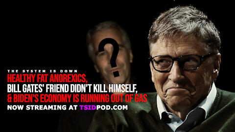 239: Healthy Fat Anorexics, Bill Gates' Friend Didn't Kill Himself & Running Out of Gas