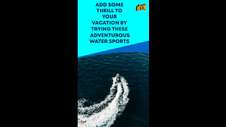 Top 3 Water Sports You Must Try *