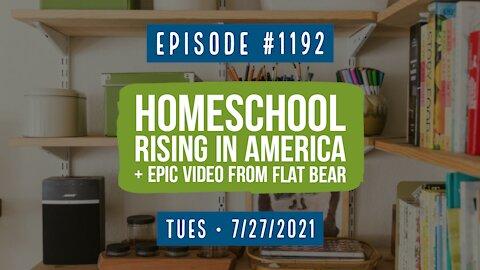 #1192 Homeschool Rising In America & Epic Video From Flat Bear