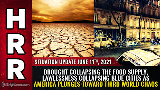 Situation Update, 6/11/21 - DROUGHT, LAWLESSNESS collapsing blue cities