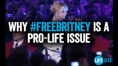 Why #FreeBritney matters to the pro-life movement