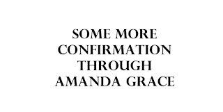 Some more confirmation through Amanda Grace.