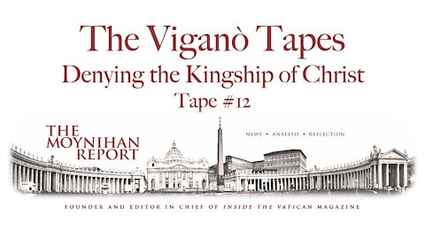 The Vigano Tapes #12: Denying the Kingship of Christ