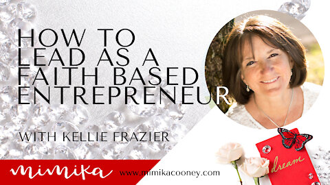 How to lead as a Faith based Entrepreneur with Kellie Frazier