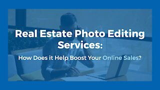 Real Estate Photo Editing Services: How Does it Help Boost Your Online Sales?