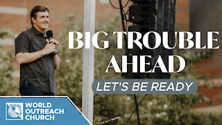 Big Trouble Ahead: Let's Be Ready