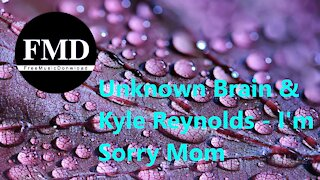 Unknown Brain & Kyle Reynolds - I'm Sorry Mom [FMD Release]