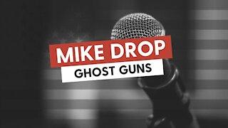 Mike Drop: Ghost Guns