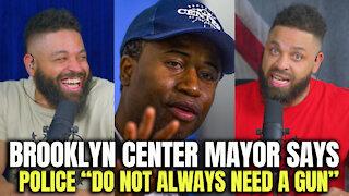 "Brooklyn Center Mayor Says Police ""Do Not Always Need A Gun.."""