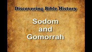 Discovering Bible History 06 - Sodom and Gomorrah