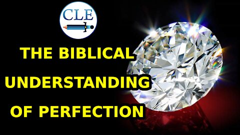 The Biblical Understanding of Perfection | 4-25-21 [creationliberty.com]