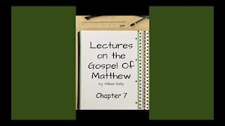Lectures on the Gospel of Matthew Chapter 7 by William Kelly Audio Book