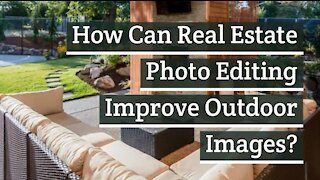 How Can Real Estate Photo Editing Improve Outdoor Images?