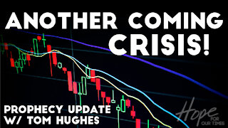 Another Coming Crisis!   Prophecy Update with Tom Hughes