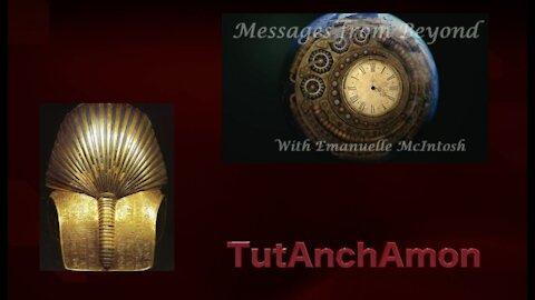 Messages from Beyond - Tut Anch Amon- channeling door Emanuelle McIntosh