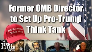 01 Feb 2021 Former OMB Director to Set Up Pro-Trump Think Tank