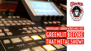 CMS HIGHLIGHT | Newsflash - Green Acres Will Get Greenlit Before That Metal Show!