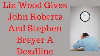 Lin Wood Sets Deadline For John Roberts And Stephen Breyer To Resign.