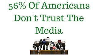 56% Of Americans Don't Trust The Media
