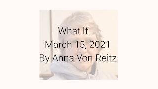 What If.... March 15, 2021 By Anna Von Reitz