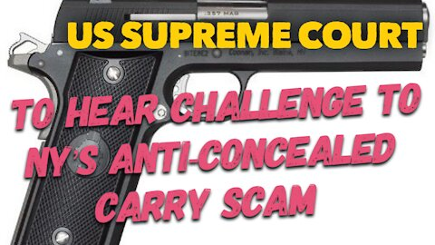 SCOTUS Will Hear A Challenge To NY's anti-concealed carry scam law!