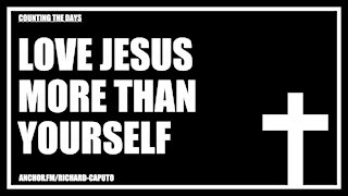 Love JESUS More Than Yourself