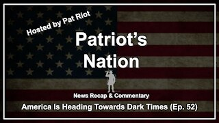 America Is Heading Towards Dark Times (Ep. 52) - Patriot's Nation