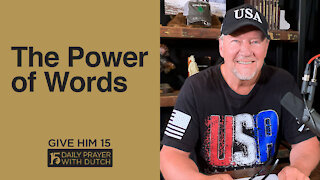 The Power of Words | Give Him 15: Daily Prayer with Dutch | April 12