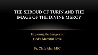 Explaining the Faith - The Shroud of Turin and the Image of Divine Mercy