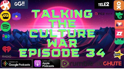 Talking The Culture War Episode 34