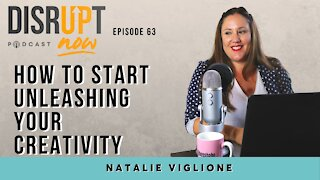 Disrupt Now Podcast Episode 63, Do You Feel Called to Unleash Your Creativity?