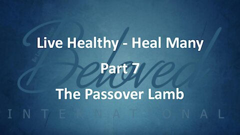 """Live Healthy - Heal Many (part 7) """"The Passover Lamb"""""""