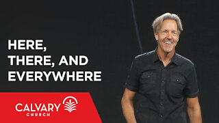 Here, There, and Everywhere - Psalm 139:7-12 - Skip Heitzig
